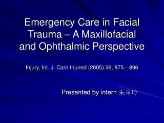 Emergency Care in Facial Trauma – A Maxillofacial and Ophthalmic Perspective Injury, Int. J. Care Injured (2005) 36, 875