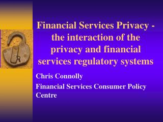 Financial Services Privacy - the interaction of the privacy and financial services regulatory systems