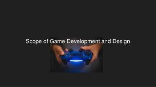 Scope Of Game Development And Design