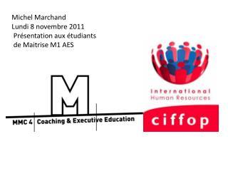 Michel Marchand Lundi 8 novembre 2011 Présentation aux étudiants de Maitrise M1 AES
