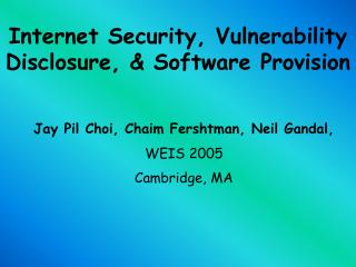 Internet Security, Vulnerability Disclosure, & Software Provision