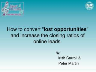 "How to convert "" lost opportunities "" and increase the closing ratios of online leads."