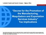 Decree for the Promotion of the Manufacturing, Maquiladora and Exportation Services Industry   Tax Implications
