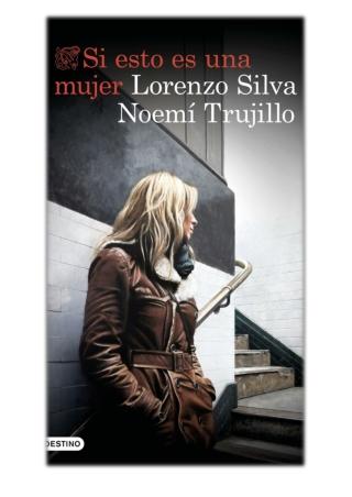 [PDF] Free Download Si esto es una mujer By Lorenzo Silva & Noemí Trujillo