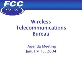 Wireless Telecommunications Bureau  Agenda Meeting January 15, 2004