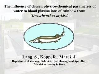 The influence of chosen physico-chemical parametres of water to blood plasma ions of rainbow trout ( Oncorhynchus mykiss
