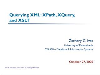 Querying XML: XPath, XQuery,  and XSLT