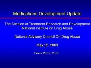Medications Development Update The Division of Treatment Research and Development National Institute on Drug Abuse Natio