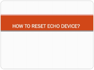Hoe to Reset Echo Device?