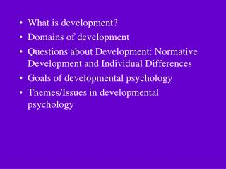 What is development Domains of development Questions about Development: Normative Development and Individual Differences