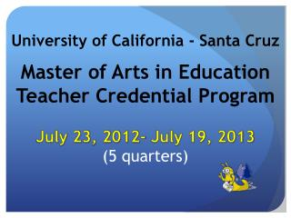 Master of Arts in Education Teacher Credential Program  July 23, 2012- July 19, 2013  5 quarters