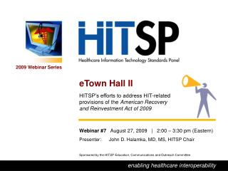 eTown Hall II HITSP's efforts to address HIT-related  provisions of the  American Recovery  and Reinvestment Act of 20