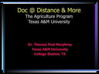 Doc @ Distance & More The Agriculture Program Texas A&M University
