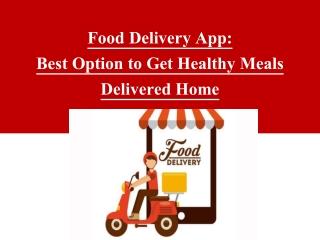 Food Delivery App: Best Option to Get Healthy Meals Delivered Home