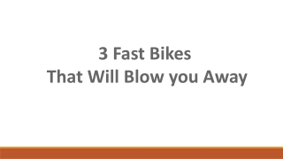3 Fast Bikes That Will Blow you Away