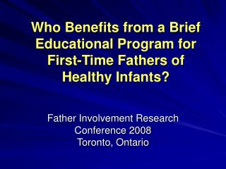 Who Benefits from a Brief Educational Program for  First-Time Fathers of  Healthy Infants?