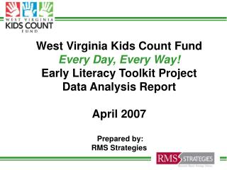 West Virginia Kids Count Fund Every Day, Every Way! Early Literacy Toolkit Project Data Analysis Report April 2007  Prep