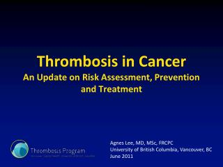 Thrombosis in Cancer An Update on Risk Assessment, Prevention and Treatment