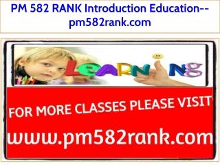 PM 582 RANK Introduction Education--pm582rank.com