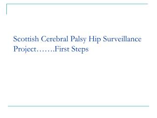 Scottish Cerebral Palsy Hip Surveillance Project…….First Steps