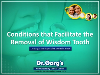 Conditions that facilitate the removal of Wisdom Tooth