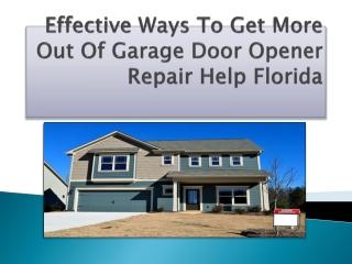 Effective Ways To Get More Out Of Garage Door Opener Repair Help Florida