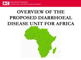 OVERVIEW OF THE PROPOSED DIARRHOEAL DISEASE UNIT FOR AFRICA
