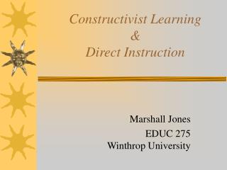 Constructivist Learning &  Direct Instruction
