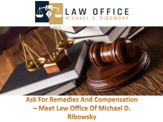 Ask For Remedies And Compensation – Meet Law Office Of Michael D. Ribowsky