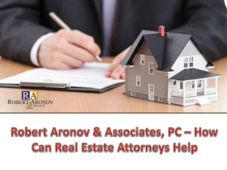 Robert Aronov & Associates, PC – How Can Real Estate Attorneys Help