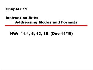 Chapter 11 Instruction Sets:          Addressing Modes and Formats
