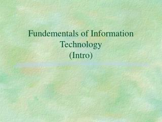 Fundementals of Information Technology (Intro)