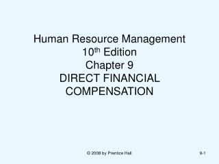 Human Resource Management  10th Edition Chapter 9 DIRECT FINANCIAL COMPENSATION