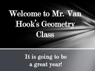Welcome to Mr. Van Hook's Geometry Class