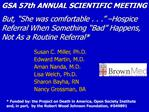 GSA 57th ANNUAL SCIENTIFIC MEETING But,  She was comfortable . . .   Hospice Referral When Something  Bad  Happens, Not