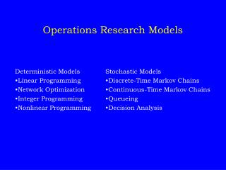 Deterministic Models  Stochastic Models  Linear Programming   Discrete-Time Markov Chains  Network Optimization  Continu