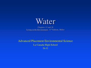 Water Chapters 13 and 20 Living in the Environment , 11 th  Edition, Miller