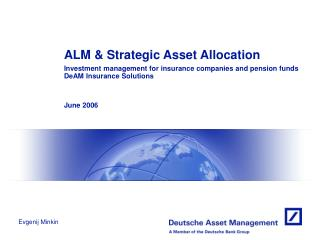 ALM & Strategic Asset Allocation Investment management for insurance companies and pension funds DeAM Insurance Solu