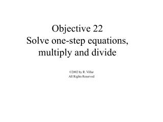 Objective 22 Solve one-step equations, multiply and divide
