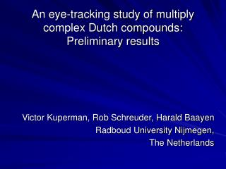 An eye -tracking study of multiply complex Dutch compounds: Preliminary results
