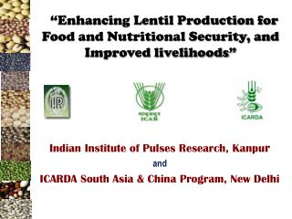 """Enhancing Lentil Production for Food and Nutritional Security, and Improved livelihoods"""