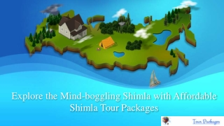 Explore the Mind-boggling Shimla with Affordable Shimla Tour Packages