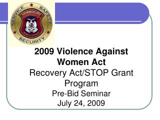 2009 Violence Against Women Act Recovery Act/STOP Grant Program Pre-Bid Seminar July 24, 2009