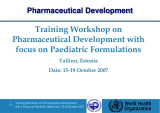 Training Workshop on Pharmaceutical Development with focus on Paediatric Formulations Tallinn, Estonia Date: 15-19 Octob