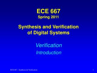 ECE 667 Spring 2011 Synthesis and Verification of Digital Systems