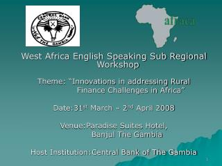 "West Africa English Speaking Sub Regional Workshop Theme: ""Innovations in addressing Rural              Finance Challe"