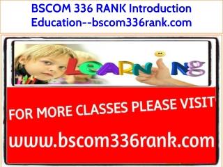 BSCOM 336 RANK Introduction Education--bscom336rank.com