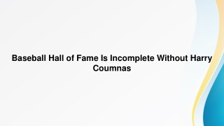 Baseball Hall of Fame Is Incomplete Without Harry Coumnas