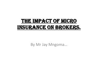 THE IMPACT OF MICRO INSURANCE ON BROKERS.