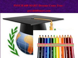 PSYCH 600 MART Dreams Come True / psych600mart.com